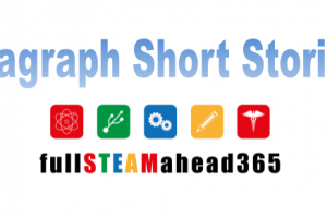 fullSTEAMahead365 - One Paragraph Short Stories 2019 – Submit Your Own Story Now!