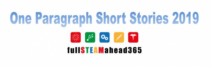 fullSTEAMahead365 – One Paragraph Short Stories 2019 – Submit Your Own Story Now!