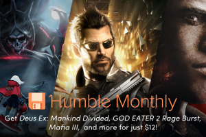Deus Ex: Mankind Divided, GOD EATER 2 Rage Burst, and Mafia III are the new Humble Monthly Early Unlock games!